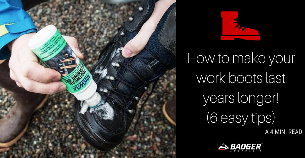 How to make your work boots last years longer! (6 easy tips