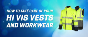 How to take care of your Hi Vis vests and workwear