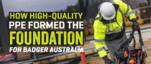 How High-Quality PPE Formed the Foundation for Badger Australia