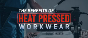 The Benefits of Heat Pressed Workwear